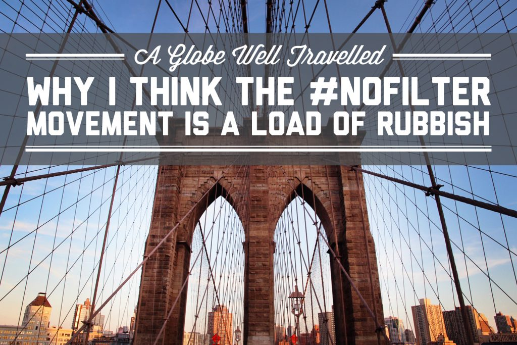 Why I think the #nofilter movement is a load of rubbish