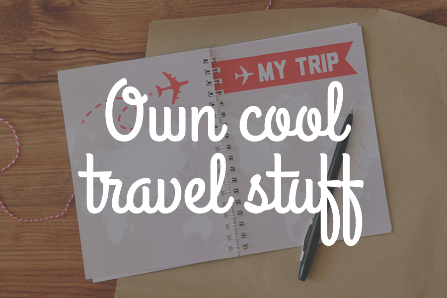Own cool travel stuff